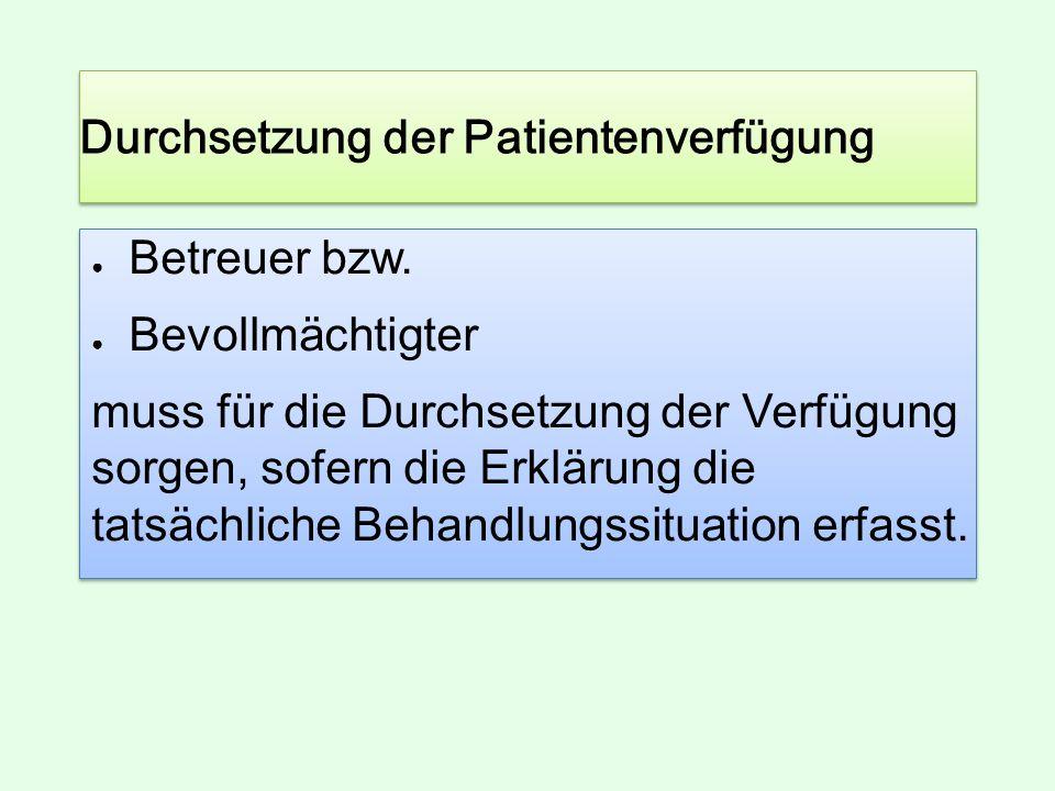 Durchsetzung der Patientenverfügung ● Betreuer bzw.