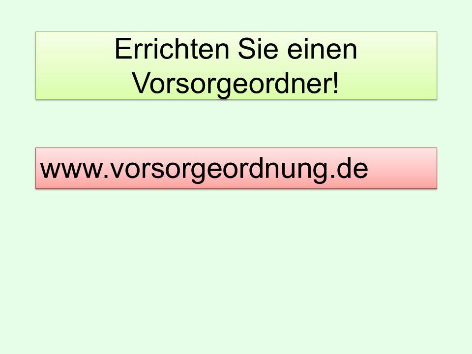 Errichten Sie einen Vorsorgeordner! www.vorsorgeordnung.de
