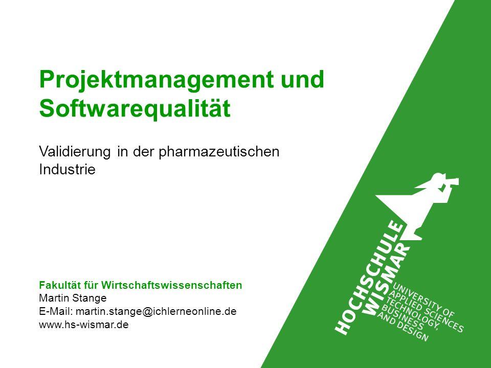 Projektmanagement und Softwarequalität Validierung in der pharmazeutischen Industrie Fakultät für Wirtschaftswissenschaften Martin Stange E-Mail: martin.stange@ichlerneonline.de www.hs-wismar.de