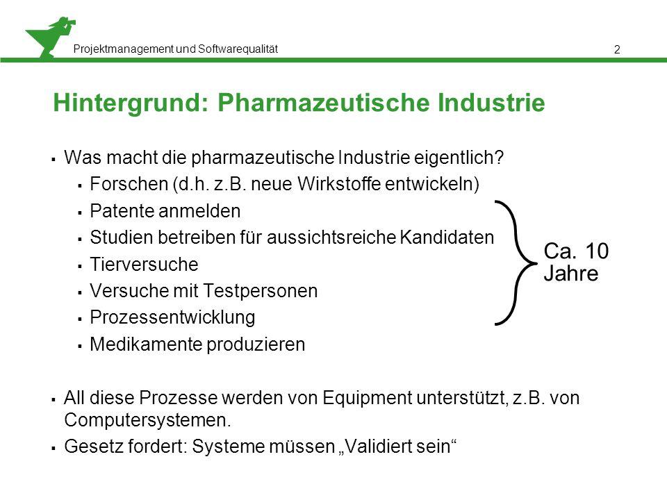 Projektmanagement und Softwarequalität 2 Hintergrund: Pharmazeutische Industrie  Was macht die pharmazeutische Industrie eigentlich?  Forschen (d.h.