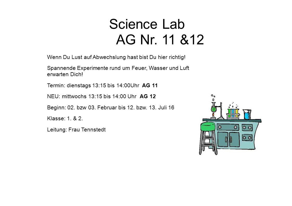Science Lab AG Nr. 11 &12 Wenn Du Lust auf Abwechslung hast bist Du hier richtig.