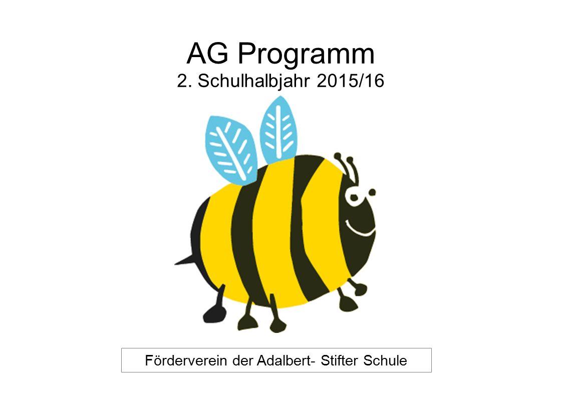 AG Programm 2. Schulhalbjahr 2015/16 Förderverein der Adalbert- Stifter Schule