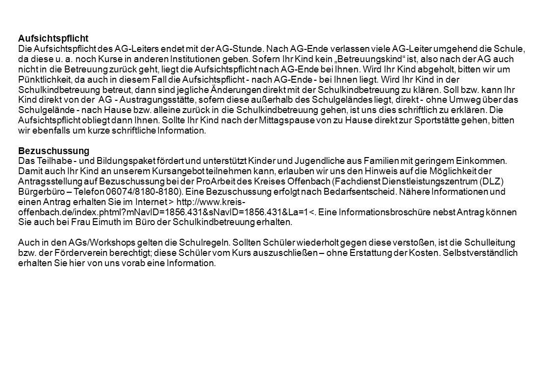 Aufsichtspflicht Die Aufsichtspflicht des AG-Leiters endet mit der AG-Stunde.