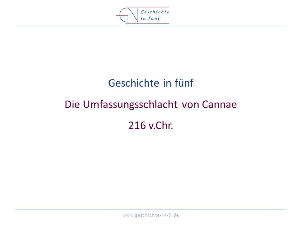 www.geschichte-in-5.de Geschichte in fünf Die Umfassungsschlacht von Cannae 216 v.Chr.