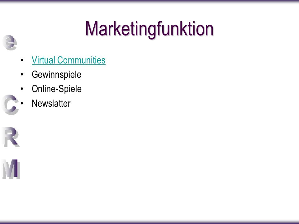 Marketingfunktion Virtual Communities Gewinnspiele Online-Spiele Newslatter