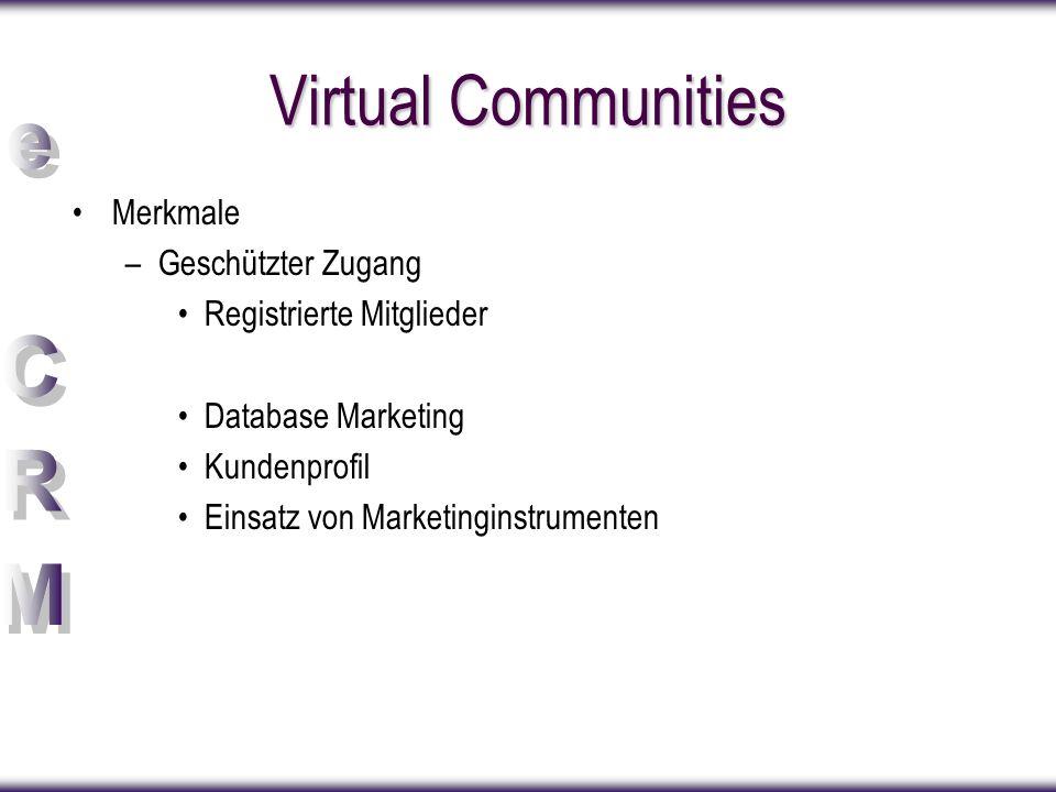 Virtual Communities Merkmale –Geschützter Zugang Registrierte Mitglieder Database Marketing Kundenprofil Einsatz von Marketinginstrumenten