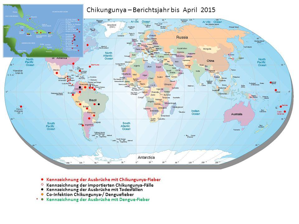 Chikungunya – Berichtsjahr bis April 2015 Kennzeichnung der Ausbrüche mit Chikungunya-Fieber Kennzeichnung der importierten Chikungunya-Fälle Kennzeichnung der Ausbrüche mit Todesfällen Co-Infektion Chikungunya-/ Denguefieber Bermuda Samoa Cook- Islands Kennzeichnung der Ausbrüche mit Dengue-Fieber
