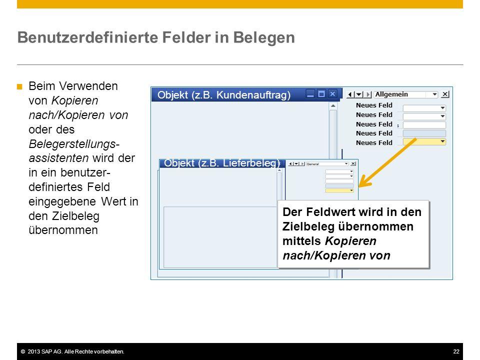 ©2013 SAP AG. Alle Rechte vorbehalten.22 Benutzerdefinierte Felder in Belegen Objekt (z.B. Kundenauftrag) Beim Verwenden von Kopieren nach/Kopieren vo
