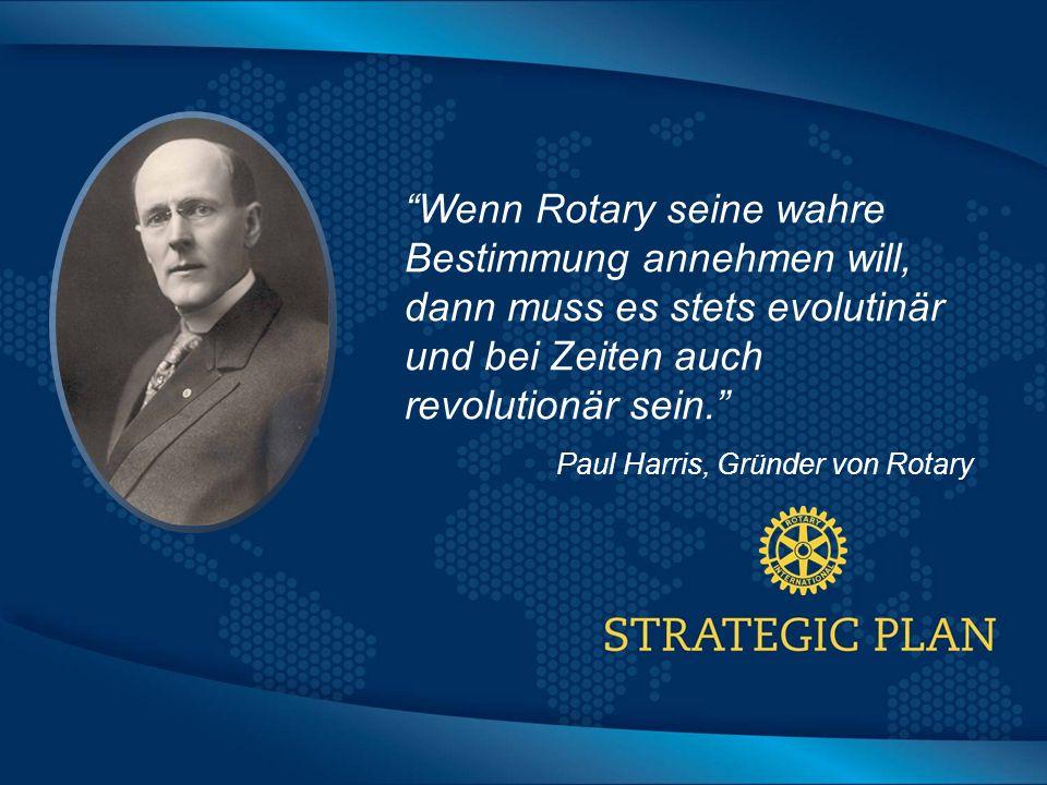 Click to edit Master title style Wenn Rotary seine wahre Bestimmung annehmen will, dann muss es stets evolutinär und bei Zeiten auch revolutionär sein. Paul Harris, Gründer von Rotary