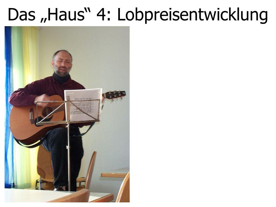 """Das """"Haus"""" 4: Lobpreisentwicklung"""