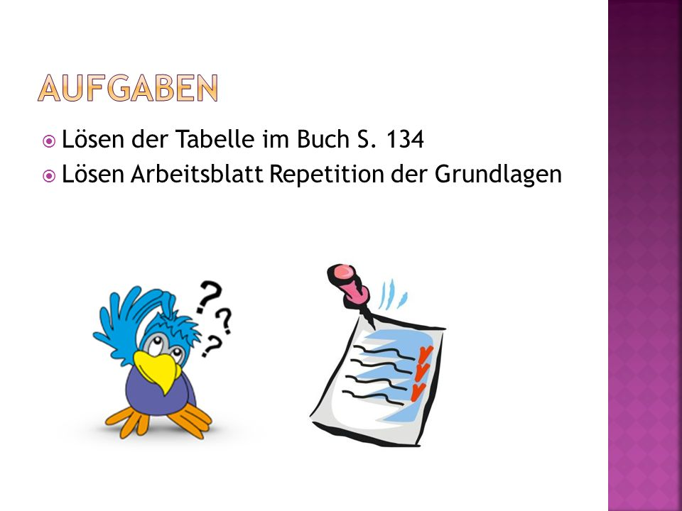  Lösen der Tabelle im Buch S. 134  Lösen Arbeitsblatt Repetition der Grundlagen