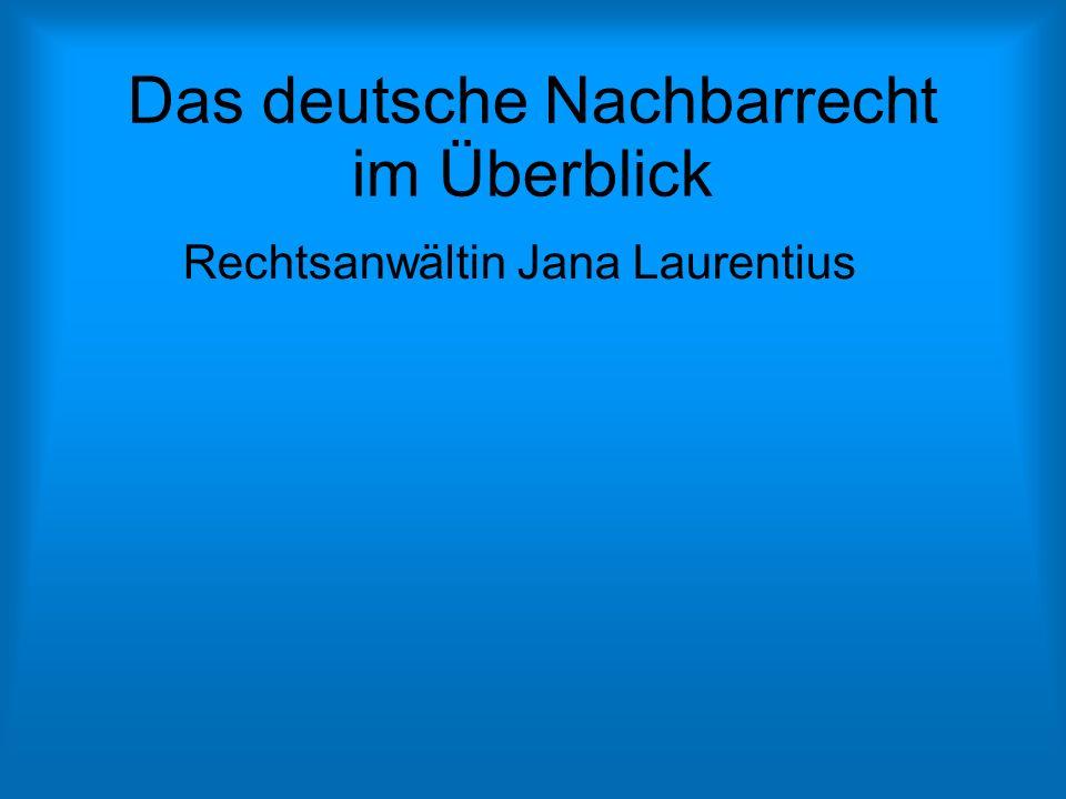 Das deutsche Nachbarrecht im Überblick Rechtsanwältin Jana Laurentius