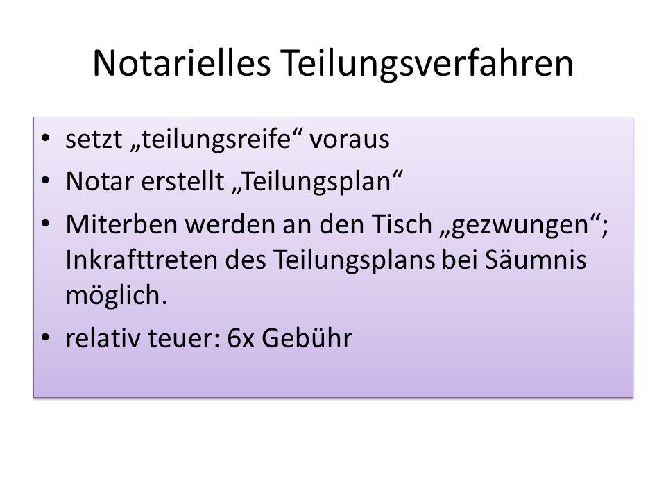 """Notarielles Teilungsverfahren setzt """"teilungsreife voraus Notar erstellt """"Teilungsplan Miterben werden an den Tisch """"gezwungen ; Inkrafttreten des Teilungsplans bei Säumnis möglich."""