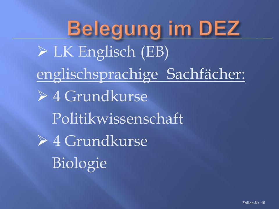  LK Englisch (EB) englischsprachige Sachfächer:  4 Grundkurse Politikwissenschaft  4 Grundkurse Biologie Folien-Nr.