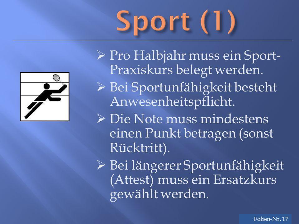 Folien-Nr. 17 Sport (1)  Pro Halbjahr muss ein Sport- Praxiskurs belegt werden.