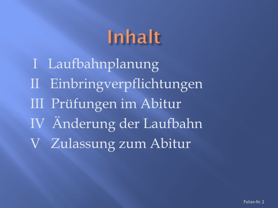 I Laufbahnplanung II Einbringverpflichtungen III Prüfungen im Abitur IV Änderung der Laufbahn V Zulassung zum Abitur Folien-Nr.