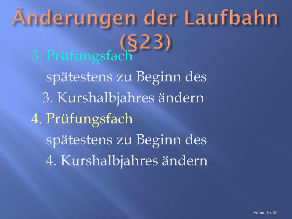 3. Prüfungsfach spätestens zu Beginn des 3. Kurshalbjahres ändern 4.