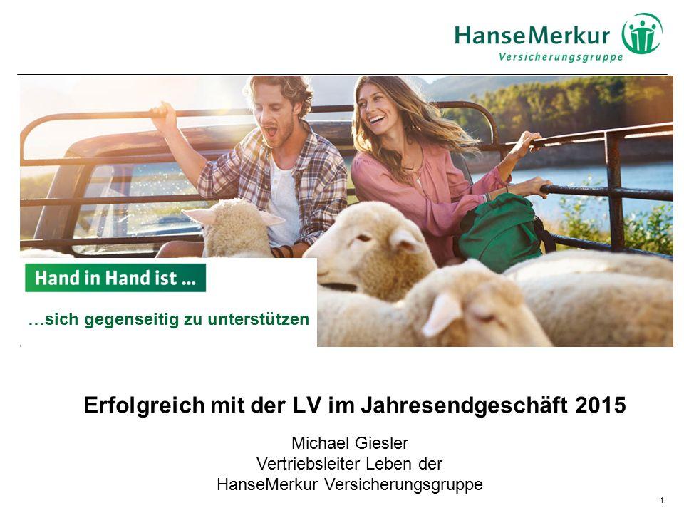 1 Erfolgreich mit der LV im Jahresendgeschäft 2015 Michael Giesler Vertriebsleiter Leben der HanseMerkur Versicherungsgruppe …sich gegenseitig zu unterstützen