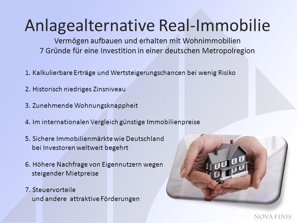 Anlagealternative Real-Immobilie Vermögen aufbauen und erhalten mit Wohnimmobilien 7 Gründe für eine Investition in einer deutschen Metropolregion 1.