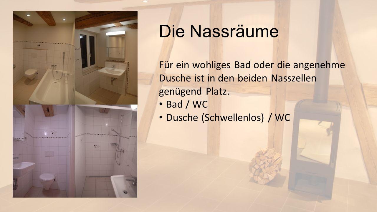 Die Nassräume Für ein wohliges Bad oder die angenehme Dusche ist in den beiden Nasszellen genügend Platz. Bad / WC Dusche (Schwellenlos) / WC
