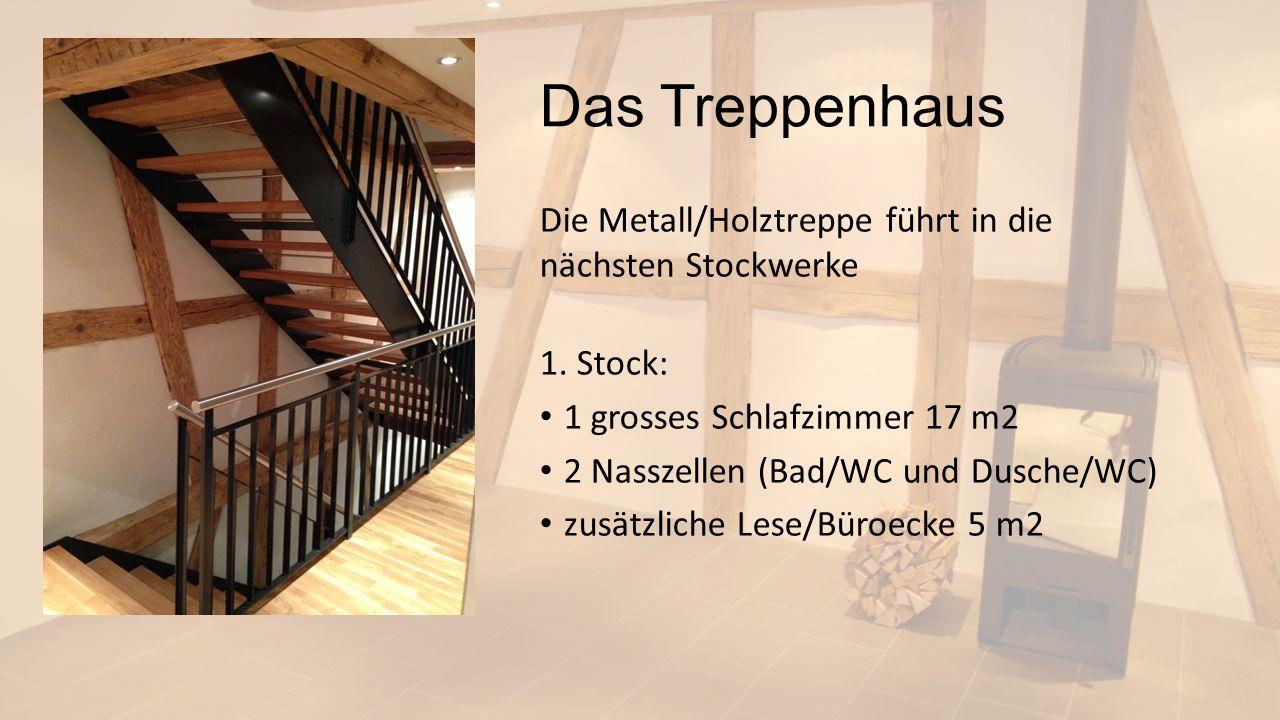 Das Treppenhaus Die Metall/Holztreppe führt in die nächsten Stockwerke 1. Stock: 1 grosses Schlafzimmer 17 m2 2 Nasszellen (Bad/WC und Dusche/WC) zusä