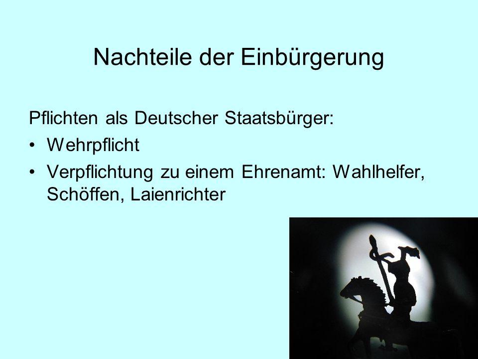 Pflichten als Deutscher Staatsbürger: Wehrpflicht Verpflichtung zu einem Ehrenamt: Wahlhelfer, Schöffen, Laienrichter Nachteile der Einbürgerung