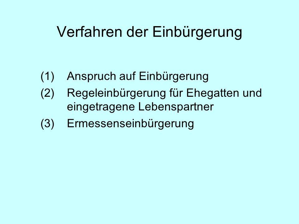 (1)Anspruch auf Einbürgerung (2)Regeleinbürgerung für Ehegatten und eingetragene Lebenspartner (3)Ermessenseinbürgerung Verfahren der Einbürgerung