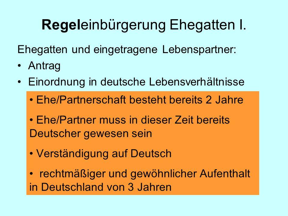 Ehegatten und eingetragene Lebenspartner: Antrag Einordnung in deutsche Lebensverhältnisse Regeleinbürgerung Ehegatten I.