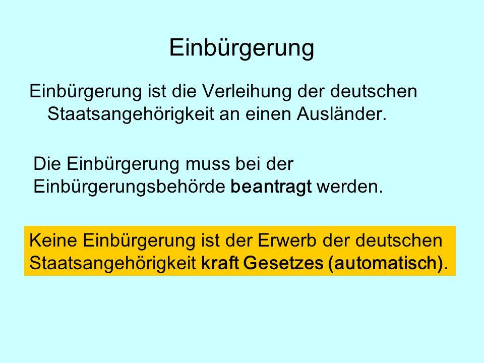 Einbürgerung ist die Verleihung der deutschen Staatsangehörigkeit an einen Ausländer.