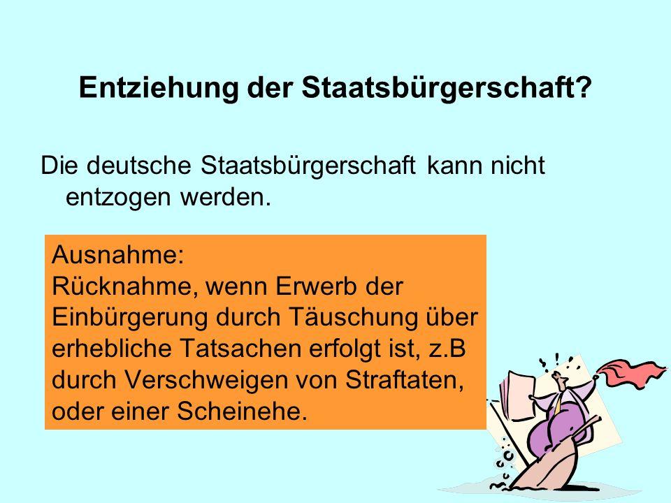 Die deutsche Staatsbürgerschaft kann nicht entzogen werden.