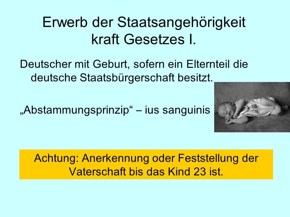 Deutscher mit Geburt, sofern ein Elternteil die deutsche Staatsbürgerschaft besitzt.