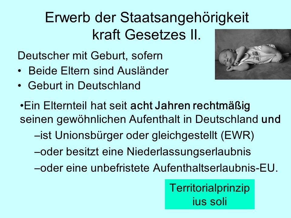 Deutscher mit Geburt, sofern Beide Eltern sind Ausländer Geburt in Deutschland Erwerb der Staatsangehörigkeit kraft Gesetzes II.