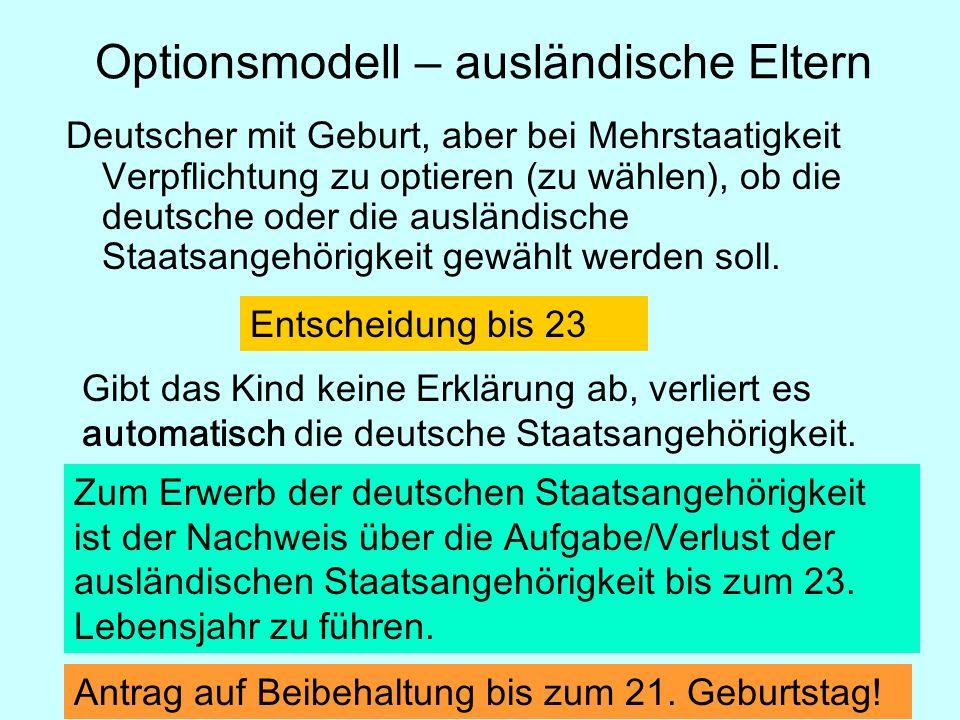 Deutscher mit Geburt, aber bei Mehrstaatigkeit Verpflichtung zu optieren (zu wählen), ob die deutsche oder die ausländische Staatsangehörigkeit gewählt werden soll.