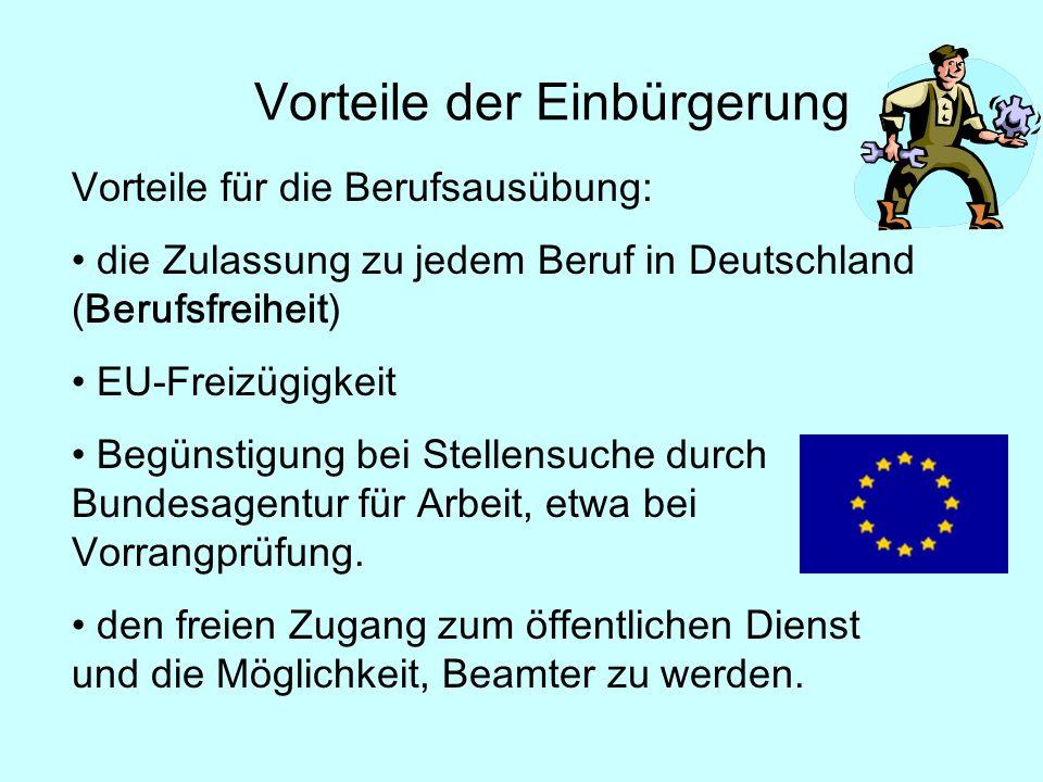 Vorteile für die Berufsausübung: die Zulassung zu jedem Beruf in Deutschland (Berufsfreiheit) EU-Freizügigkeit Begünstigung bei Stellensuche durch Bundesagentur für Arbeit, etwa bei Vorrangprüfung.