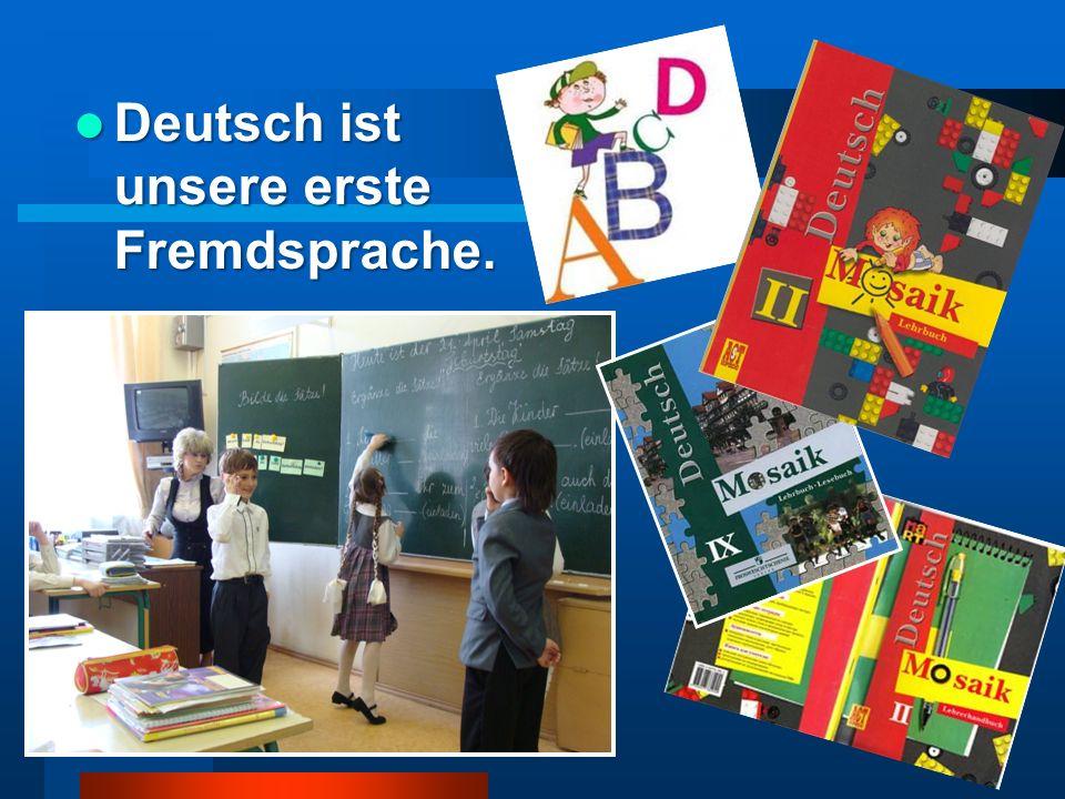 Deutsch ist unsere erste Fremdsprache. Deutsch ist unsere erste Fremdsprache.
