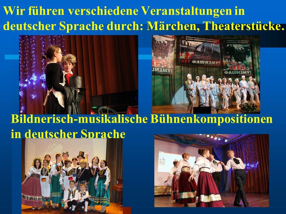 Wir führen verschiedene Veranstaltungen in deutscher Sprache durch: Märchen, Theaterstücke… Bildnerisch-musikalische Bühnenkompositionen in deutscher