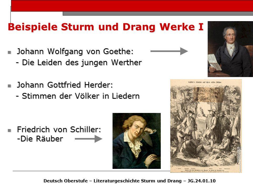 Beispiele Sturm und Drang Werke I Johann Wolfgang von Goethe: Johann Wolfgang von Goethe: - Die Leiden des jungen Werther - Die Leiden des jungen Wert