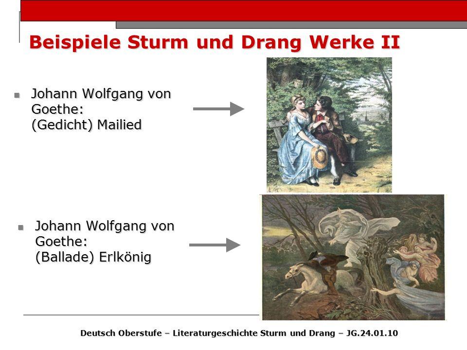 Beispiele Sturm und Drang Werke II Johann Wolfgang von Goethe: (Gedicht) Mailied Johann Wolfgang von Goethe: (Gedicht) Mailied Deutsch Oberstufe – Lit