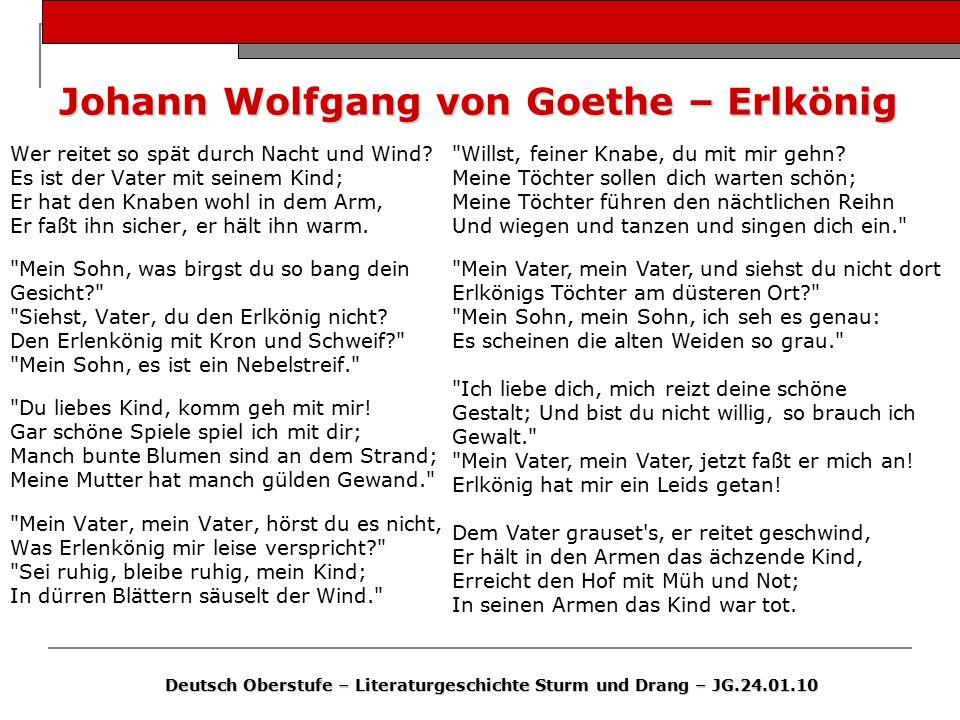 Johann Wolfgang von Goethe – Erlkönig Wer reitet so spät durch Nacht und Wind? Es ist der Vater mit seinem Kind; Er hat den Knaben wohl in dem Arm, Er