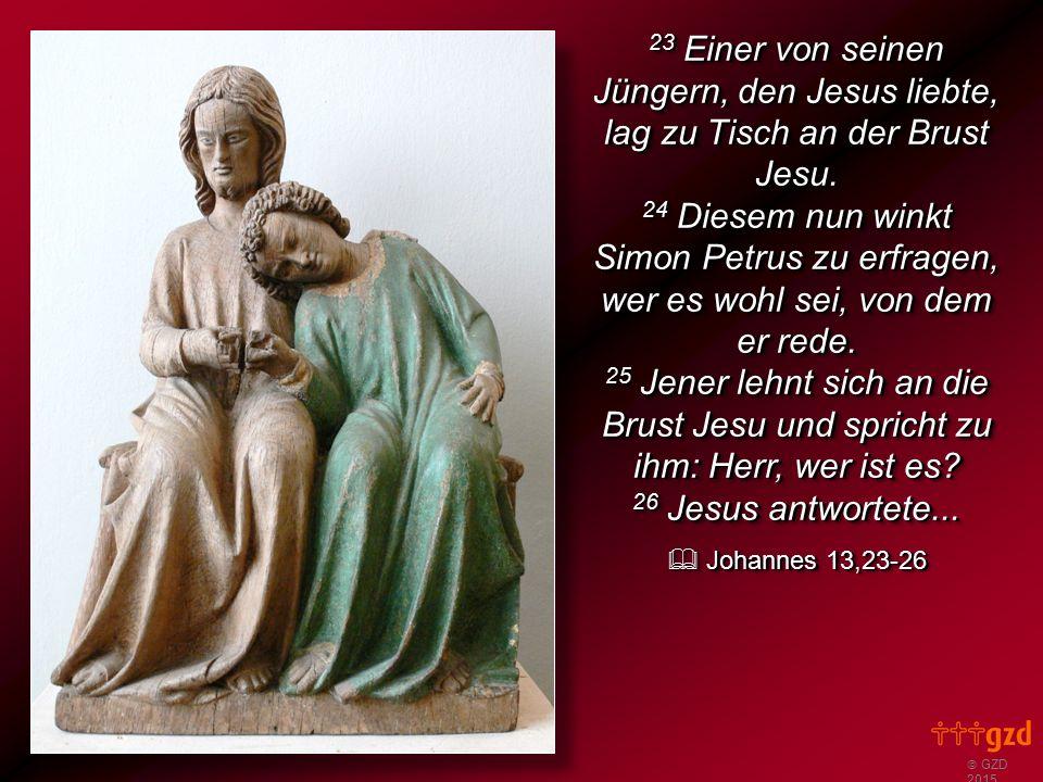 23 Einer von seinen Jüngern, den Jesus liebte, lag zu Tisch an der Brust Jesu.