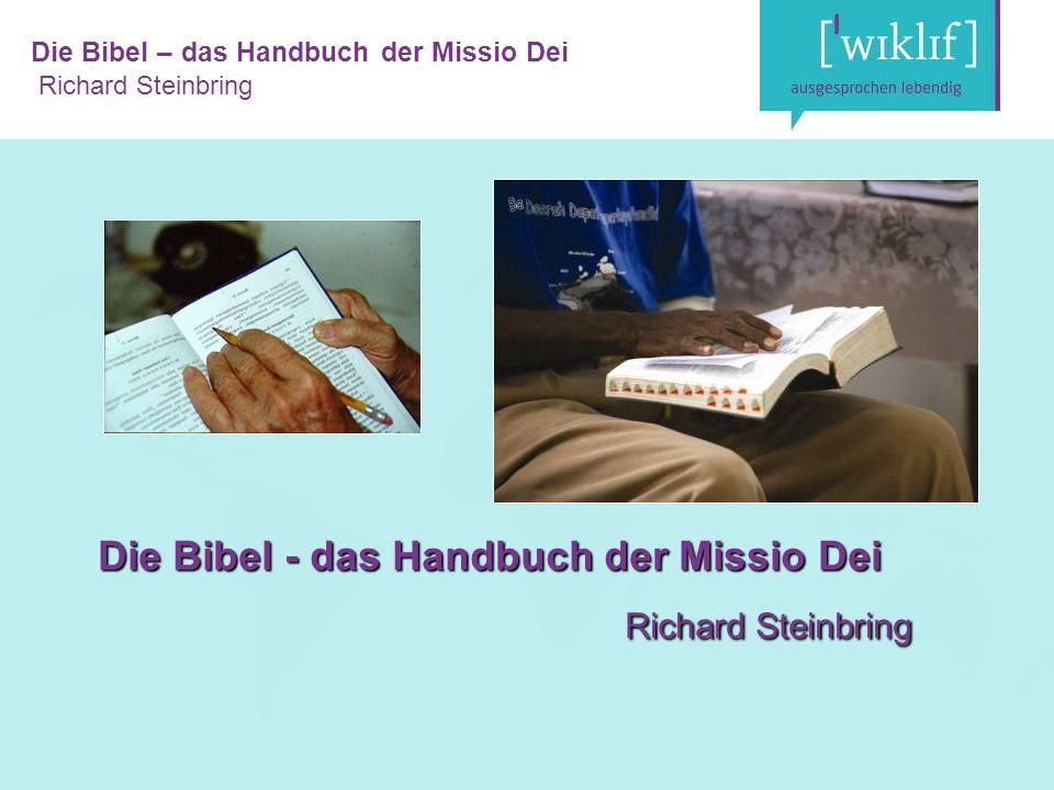Die Bibel – das Handbuch der Missio Dei Richard Steinbring Die Bibel - das Handbuch der Missio Dei Richard Steinbring