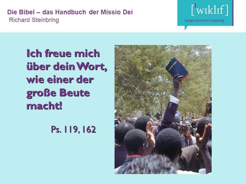 Die Bibel – das Handbuch der Missio Dei Richard Steinbring Ich freue mich über dein Wort, wie einer der große Beute macht.