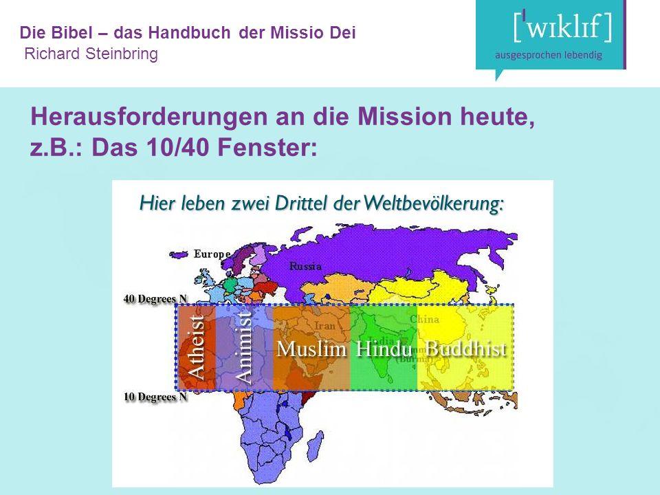 Die Bibel – das Handbuch der Missio Dei Richard Steinbring Herausforderungen an die Mission heute, z.B.: Das 10/40 Fenster: Hier leben zwei Drittel der Weltbevölkerung: