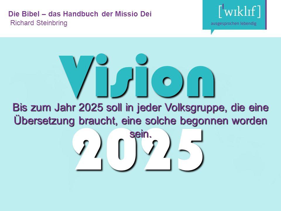 Vision 2025 Bis zum Jahr 2025 soll in jeder Volksgruppe, die eine Übersetzung braucht, eine solche begonnen worden sein.