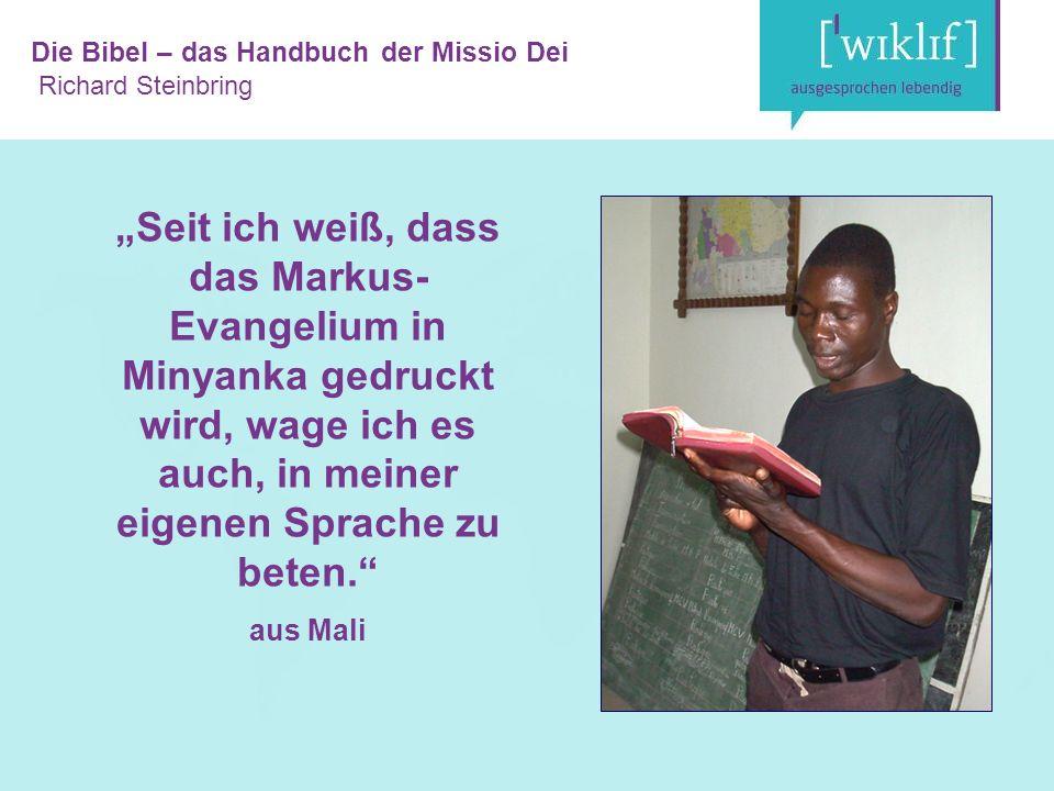 """Die Bibel – das Handbuch der Missio Dei Richard Steinbring """"Seit ich weiß, dass das Markus- Evangelium in Minyanka gedruckt wird, wage ich es auch, in meiner eigenen Sprache zu beten. aus Mali"""