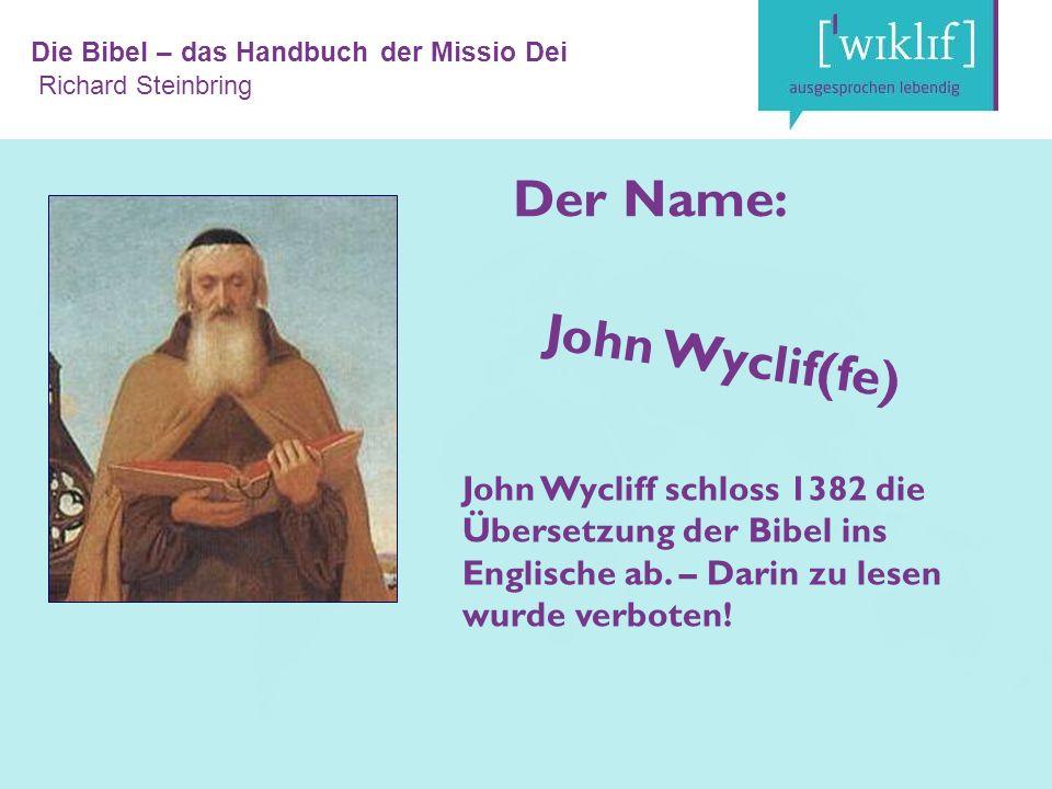 Die Bibel – das Handbuch der Missio Dei Richard Steinbring John Wycliff schloss 1382 die Übersetzung der Bibel ins Englische ab.