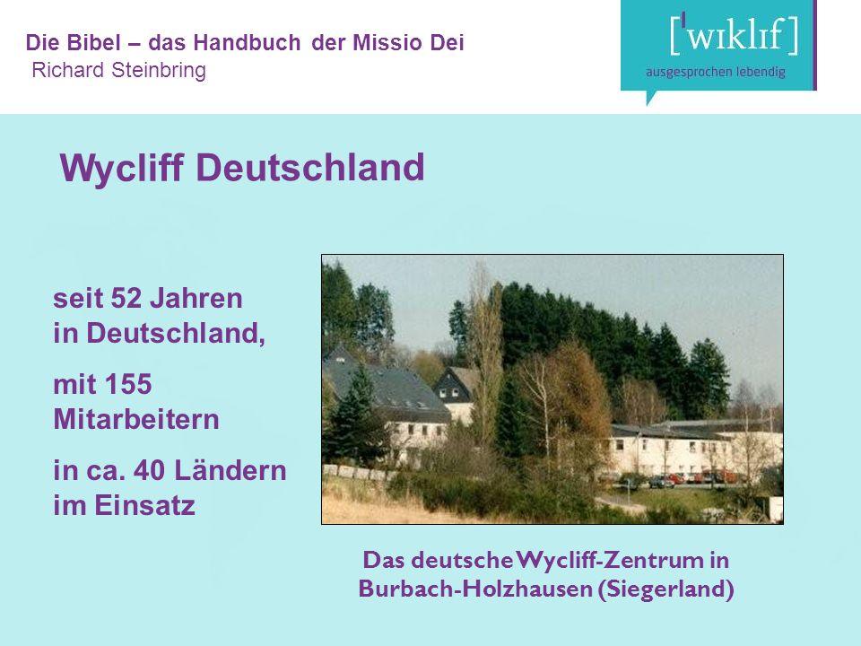 Die Bibel – das Handbuch der Missio Dei Richard Steinbring Wycliff Deutschland seit 52 Jahren in Deutschland, mit 155 Mitarbeitern in ca.