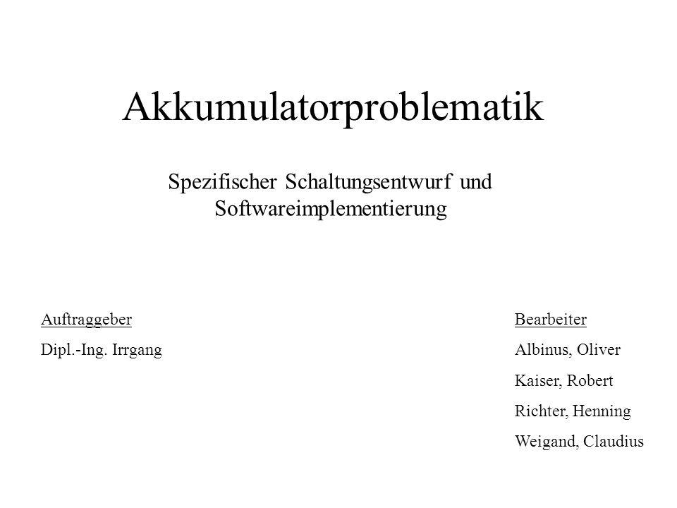 Akkumulatorproblematik Spezifischer Schaltungsentwurf und Softwareimplementierung AuftraggeberBearbeiter Dipl.-Ing.