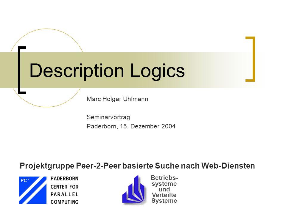 Betriebs- systeme und Verteilte Systeme Description Logics Marc Holger Uhlmann Seminarvortrag Paderborn, 15.