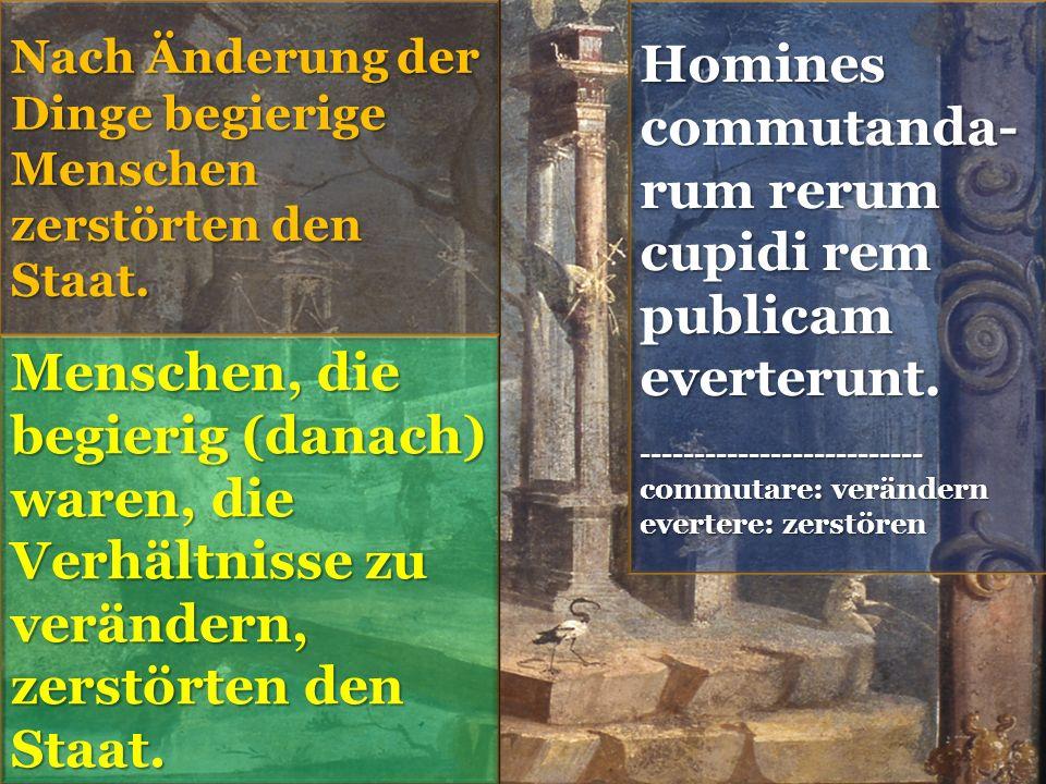 Homines commutanda- rum rerum cupidi rem publicam everterunt.